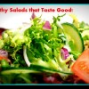 How to make a Healthy Salad that tastes Great and keeps the Calories at Bay!