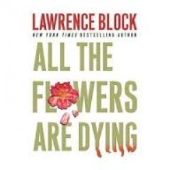 All The Flowers Are Dying by Lawrence Block: A Book Review