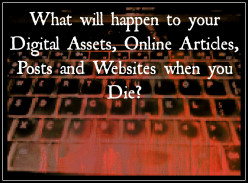 What will happen to your Digital Assets, Online Articles, Posts and Websites when you Die?
