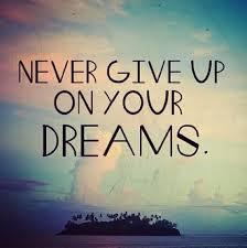 Be a dreamer.