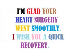 I'm glad your heart surgery went smoothly. I wish you a quick recovery.