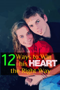 How to Win His Heart: 10 Tips to Win a Mans Heart the Right Way