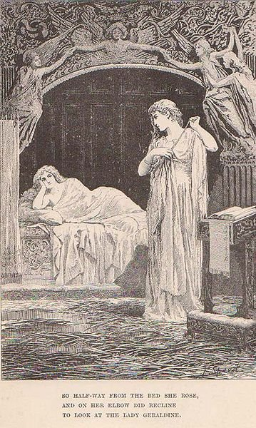 """""""So half-way from the bed she rose, And on her elbow did recline, To look at the lady Geraldine.""""  Christabel (1816)"""