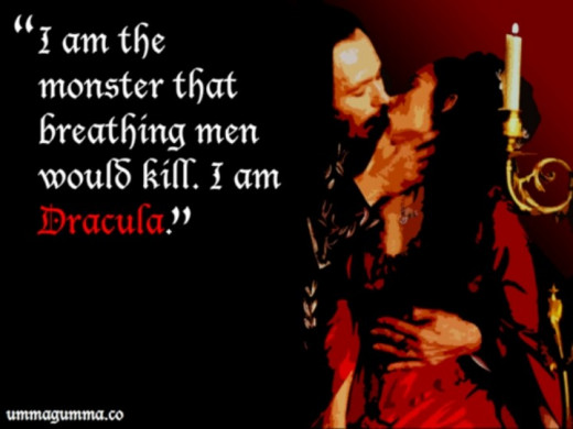 """""""I am the monster that breathing men would kill. I am Dracula."""""""