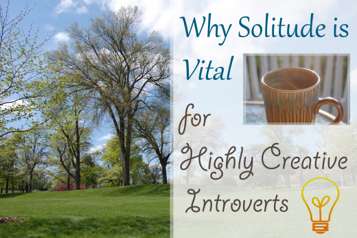 Why Solitude is Vital for Highly Creative Introverts