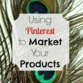 Using Pinterest to Market Your Products, Websites, and Articles