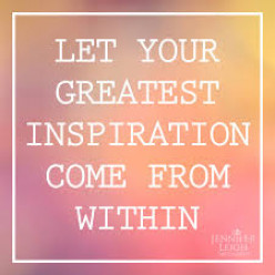 Inspiration comes from within yourself