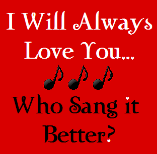 I Will Always Love You...Who sang it best?  Vote now!
