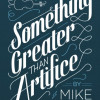 An Interview with Mike Speegle: Author of Something Greater Than Artifice