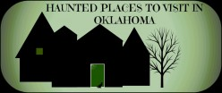 Haunted Places to Visit in Oklahoma