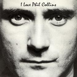 I Love Phil Collins