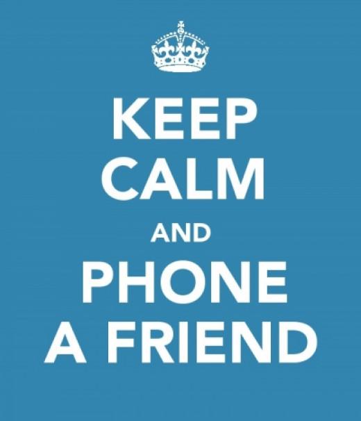 Keep calm and phone a friend
