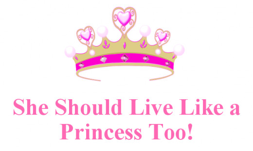 She should live like a princess too