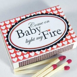 Come on Baby Light my Fire!