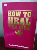 How To Heal The Sick by Charles and Frances Hunter - A Book Review and A Lifestyle