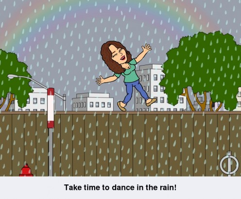 Take time to dance in the rain...