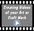 Creating Videos of your Art or Craft Work