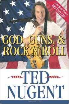 God, Guns & Rock'N'Roll Paperback by Ted Nugent.  Yep, he's an author too.