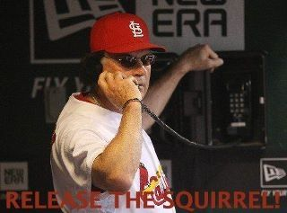 "Tony Larussa: ""Release the Squirrel!"""