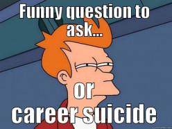 How I feel Like Answering Those Lame Copy/Paste Interview Questions Sometimes