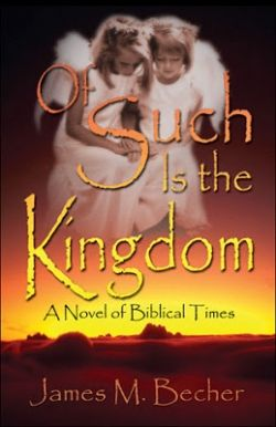 """My Biblical Novel, """"Of Such Is The Kingdom,"""" original 3-part edition, now out of print."""