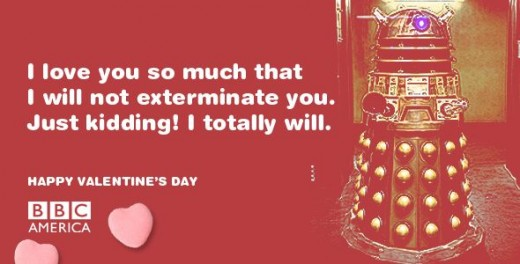 Dalek Valentine card: I love you so much that I will not exterminate you. Just kidding! I totally will.