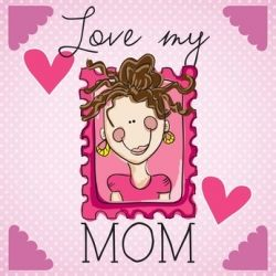 I Love My Mom!  Happy Mother's Day