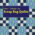 How I Design my Scrap Quilts
