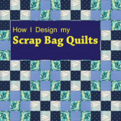 How I Design my Scrap Quilts